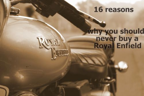 16 reasons why you should never buy a Royal Enfield